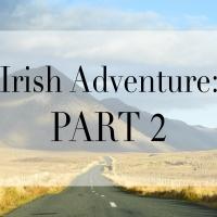 Irish Adventure: Part 2